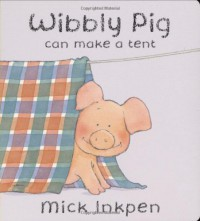 Wibbly Pig Can Make a Tent (Wibbly Pig) - Mick Inkpen