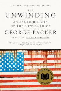 The Unwinding: An Inner History of the New America - George Packer