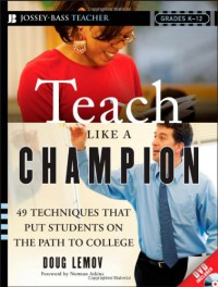 Teach Like a Champion: 49 Techniques that Put Students on the Path to College (K-12) - Doug Lemov