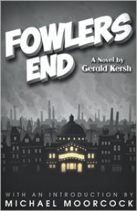Fowlers End - Gerald Kersh,  Michael Moorcock (Introduction)