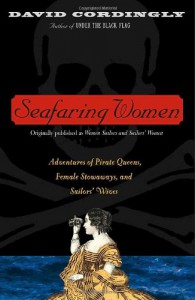 Seafaring Women: Adventures of Pirate Queens, Female Stowaways & Sailors' Wives - David Cordingly