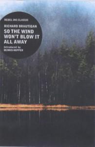 """So the Wind Won't Blow It All Away (""""Rebel Inc."""" Classics) - Richard Brautigan"""