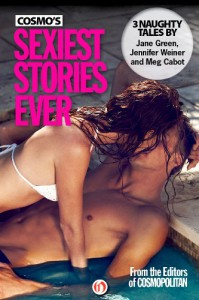Cosmo's Sexiest Stories Ever: Three Naughty Tales - 'Jane Green',  'Meg Cabot',  'Jennifer Weiner'