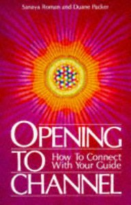 Opening to Channel: How to Connect with Your Guide (Sanaya Roman) - Sanaya Roman, Duane Packer