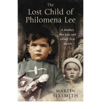 The Lost Child of Philomena Lee: A Mother, Her Son and a Fifty Year Search - Martin Sixsmith
