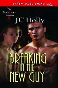 Breaking In The New Guy - J.C. Holly