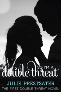 So I'm a Double Threat - Julie Prestsater