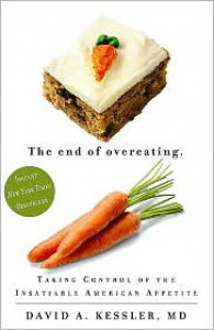 The End of Overeating: Taking Control of Our Insatiable Appetite - David A. Kessler