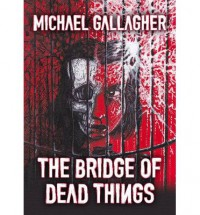 The Bridge of Dead Things (The Lizzie Blaylock Books, 1) - Michael   Gallagher