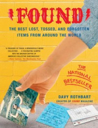 Found: The Best Lost, Tossed, and Forgotten Items from Around the World - Davy Rothbart