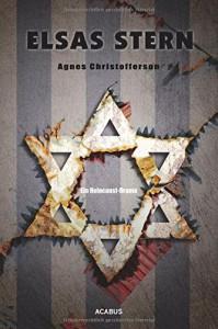 Elsas Stern. Ein Holocaust-Drama - Agnes Christofferson