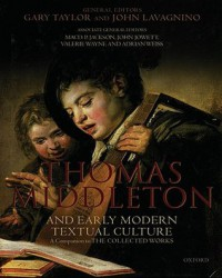 Thomas Middleton and Early Modern Textual Culture: A Companion to the Collected Works - Thomas Middleton, Gary Taylor