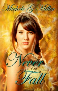 Never Let You Fall (The Prophecy of Tyalbrook, Book 1) - Michele G.  Miller