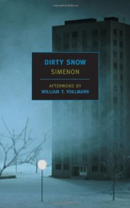 Dirty Snow - Georges Simenon, Marc Romano, William T. Vollmann