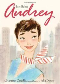 Just Being Audrey - Margaret Cardillo, Julia Denos