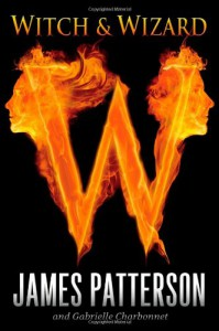 Witch & Wizard  - James Patterson, Gabrielle Charbonnet