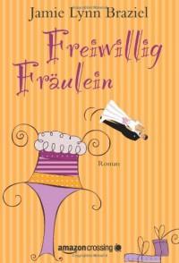 Freiwillig Fräulein: Roman (German Edition) - Jamie Lynn Braziel, Rita Kloosterziel