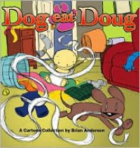 Dog Eat Doug: It's a Good Thing They're Cute - Brian  Anderson