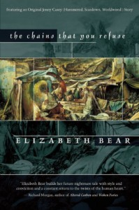 The Chains That You Refuse - Elizabeth Bear