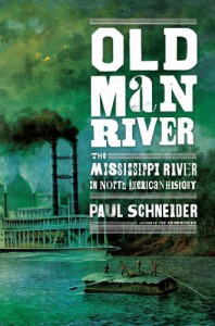 Old Man River: The Mississippi River in North American History - Paul Schneider
