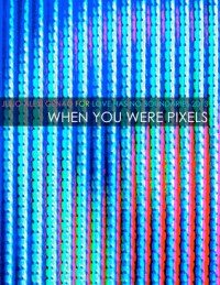 When You Were Pixels - Julio-Alexi Genao