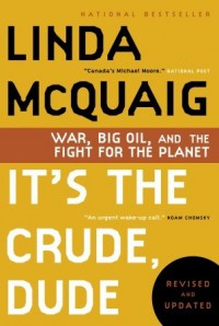 It's the Crude, Dude: War, Big Oil and the Fight for the Planet - Linda McQuaig