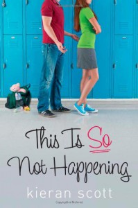 This is So Not Happening (The He's So/She's So Trilogy #3) - Kieran Scott