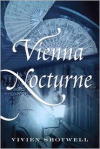 Vienna Nocturne: A Novel - Vivien Shotwell