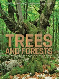 Trees and Forests: Wild Wonders of Europe - Annik Schnitzler, Florian Mollers, Staffan Widstrand, Bridget Wijnberg, Florian Möllers