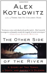 The Other Side of the River: A Story of Two Towns, a Death, and America's Dilemma - Alex Kotlowitz
