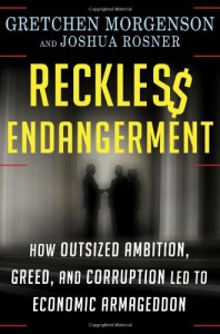 Reckless Endangerment: How Outsized Ambition, Greed, and Corruption Led to Economic Armageddon - Gretchen Morgenson, Joshua Rosner