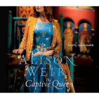 The Captive Queen - Alison Weir, Adjoa Andoh