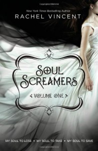 Soul Screamers Volume One: My Soul to LoseMy Soul to TakeMy Soul to Save (Harlequin Teen) - Rachel Vincent