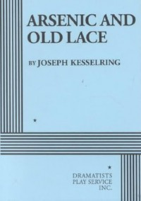 Arsenic and Old Lace - Acting Edition - Joseph Kesselring