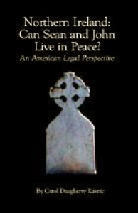 Northern Ireland: Can Sean and John Live in Peace? (An American Legal Perspective) - Carol Daugherty Rasnic