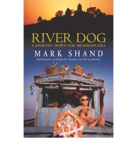 River Dog: A Journey Down The Brahmaputra - Mark Shand