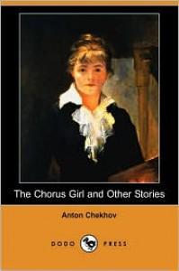 The Chorus Girl And Other Stories - Anton Chekhov,  Constance Garnett (Translator)