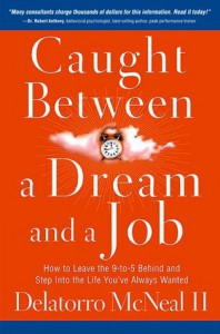 Caught Between A Dream And A Job: How to Leave the 9 to-5 Behind and Step Into the Life You've Always Wanted - Delatorro McNeal, Delatorro McNeal