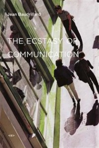 The Ecstasy of Communication (Semiotext(e) / Foreign Agents) - Jean Baudrillard, Bernard Sch?tze, Caroline Sch?tze