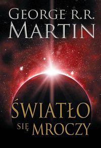Światło się mroczy - George R.R. Martin