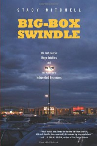 Big-Box Swindle: The True Cost of Mega-Retailers and the Fight for America's Independent Businesses - Stacy Mitchell