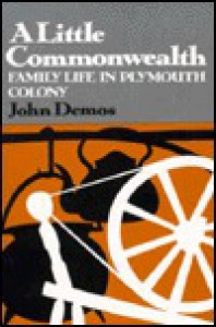 Little Commonwealth: A Family Life in Plymouth Colony - John Demos, Demos