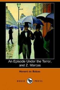 An Episode Under the Terror, and Z. Marcas - Honoré de Balzac