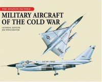 Military Aircraft of the Cold War (The Aviation Factfile) - Jim Winchester
