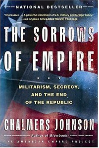 The Sorrows of Empire: Militarism, Secrecy, and the End of the Republic (The American Empire Project) - Chalmers Johnson, Shara Kay