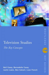 Television Studies: The Key Concepts - Bernadette Casey