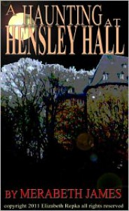A Haunting at Hensley Hall - Merabeth James