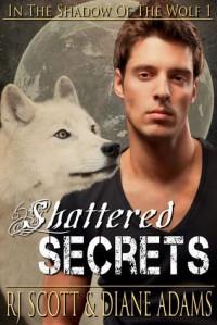 Shattered Secrets - R.J. Scott, Diane  Adams