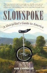 Slowspoke: A Unicyclist's Guide to America - Mark Schimmoeller