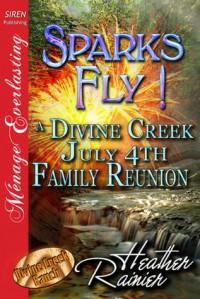 Sparks Fly! A Divine Creek July 4th Family Reunion - Heather Rainier